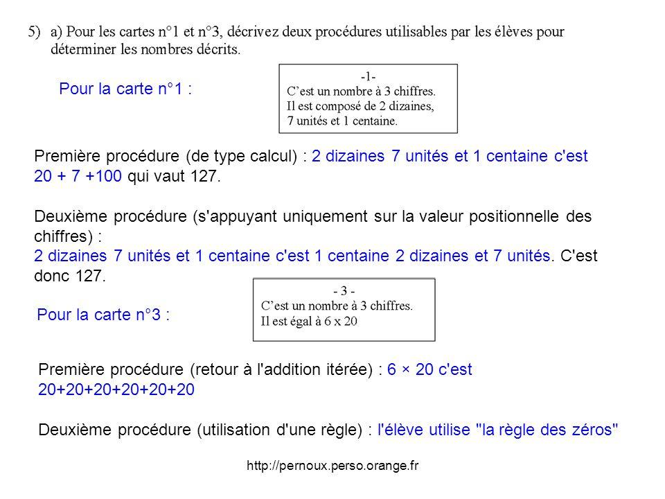 Pour la carte n°1 : Première procédure (de type calcul) : 2 dizaines 7 unités et 1 centaine c est. 20 + 7 +100 qui vaut 127.