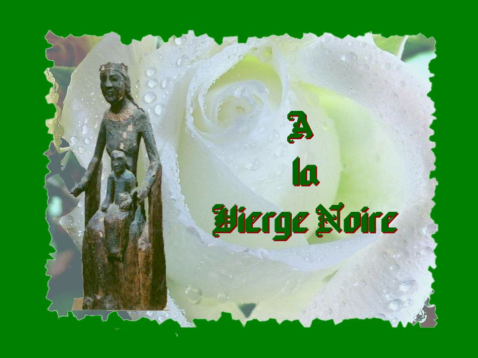 A la Vierge Noire