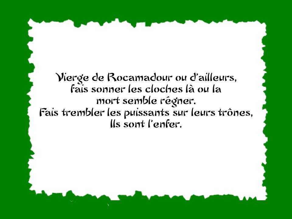 Vierge de Rocamadour ou d'ailleurs, fais sonner les cloches là ou la