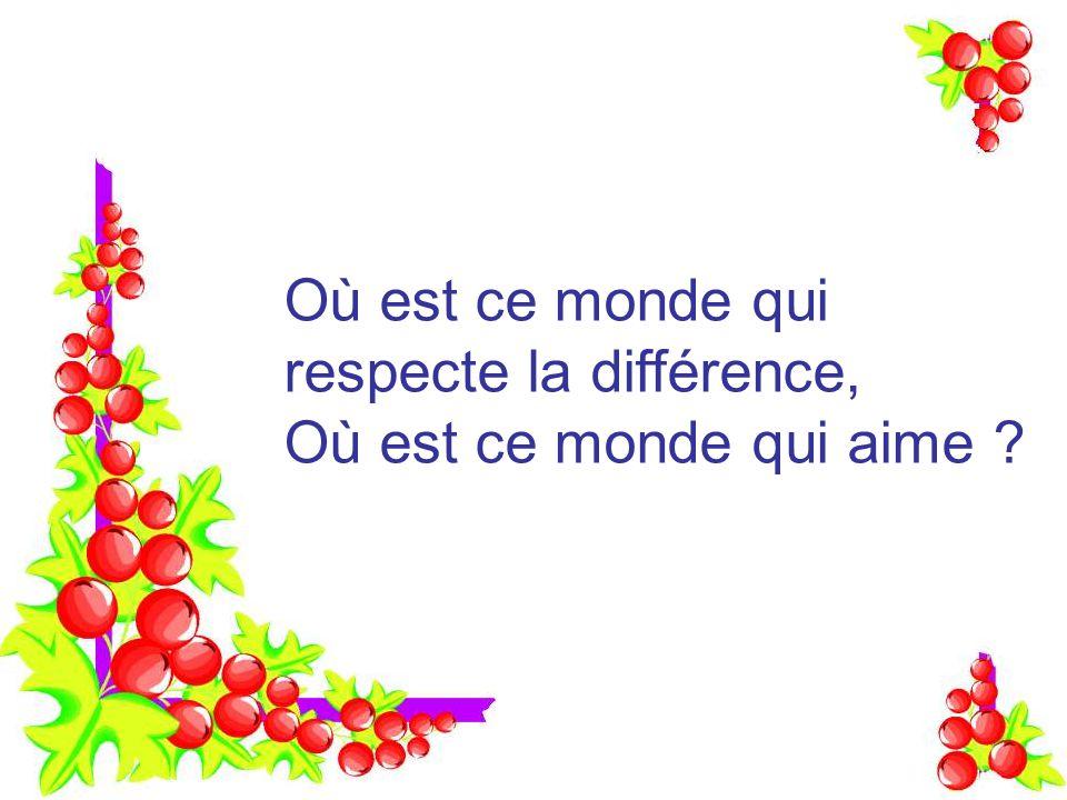 Où est ce monde qui respecte la différence, Où est ce monde qui aime