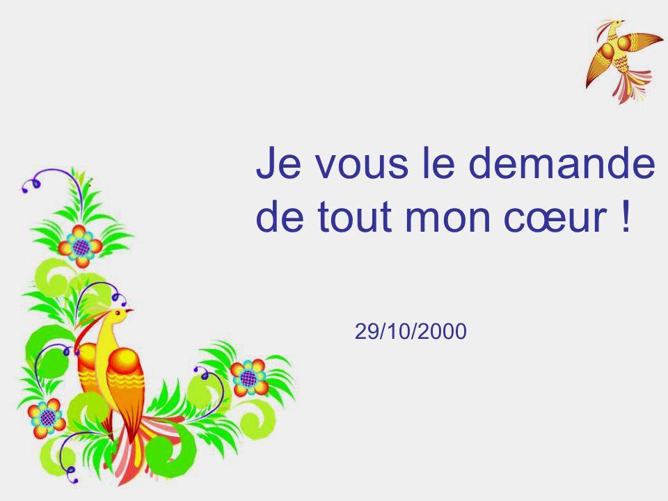 Je vous le demande de tout mon cœur ! 29/10/2000