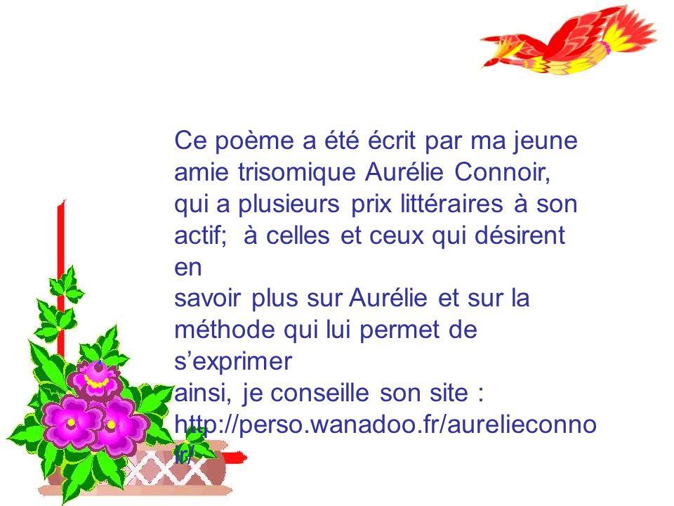 Ce poème a été écrit par ma jeune amie trisomique Aurélie Connoir,