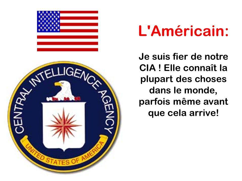 L Américain: Je suis fier de notre CIA .