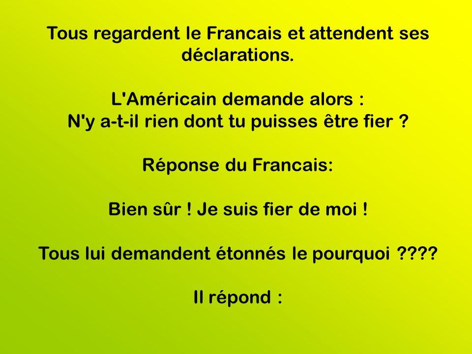 Tous regardent le Francais et attendent ses déclarations.