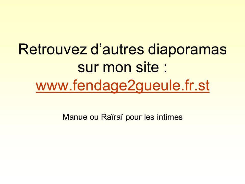 Retrouvez d'autres diaporamas sur mon site : www. fendage2gueule. fr
