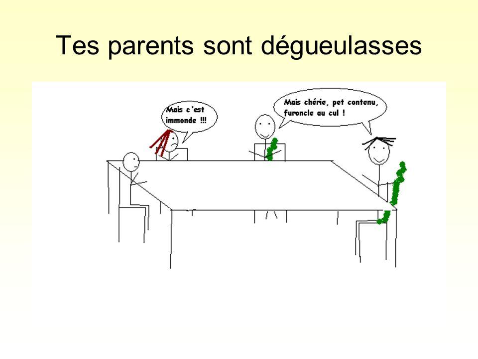 Tes parents sont dégueulasses