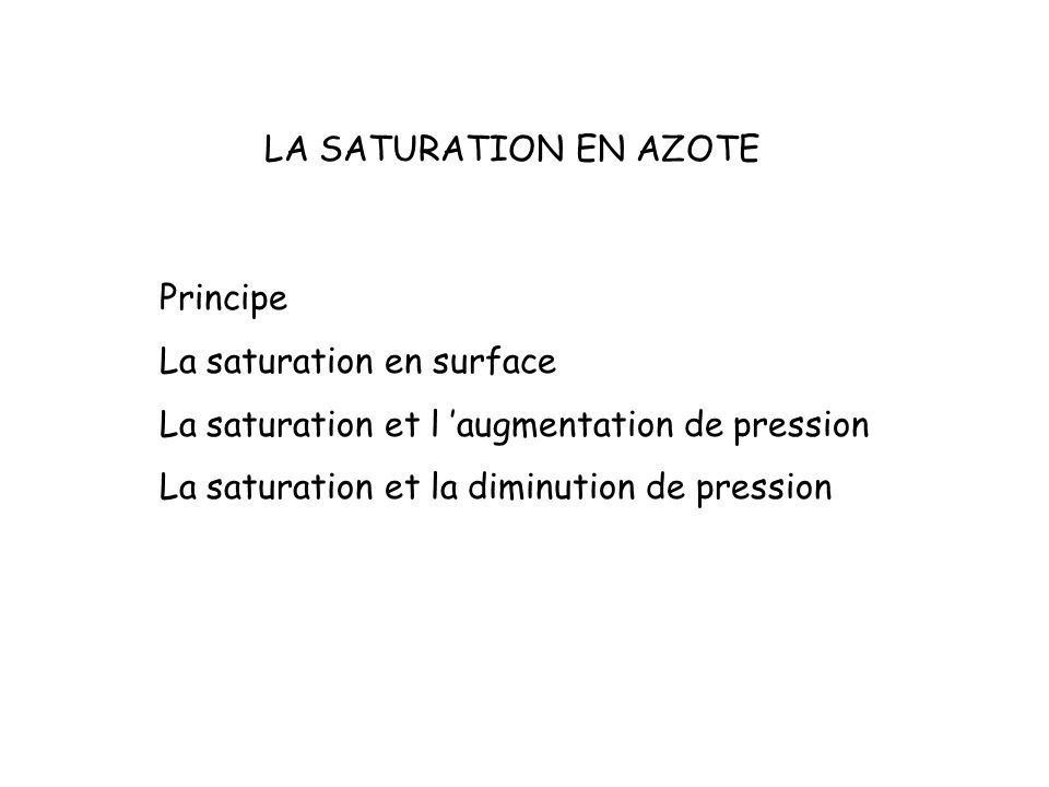 LA SATURATION EN AZOTE Principe. La saturation en surface. La saturation et l 'augmentation de pression.