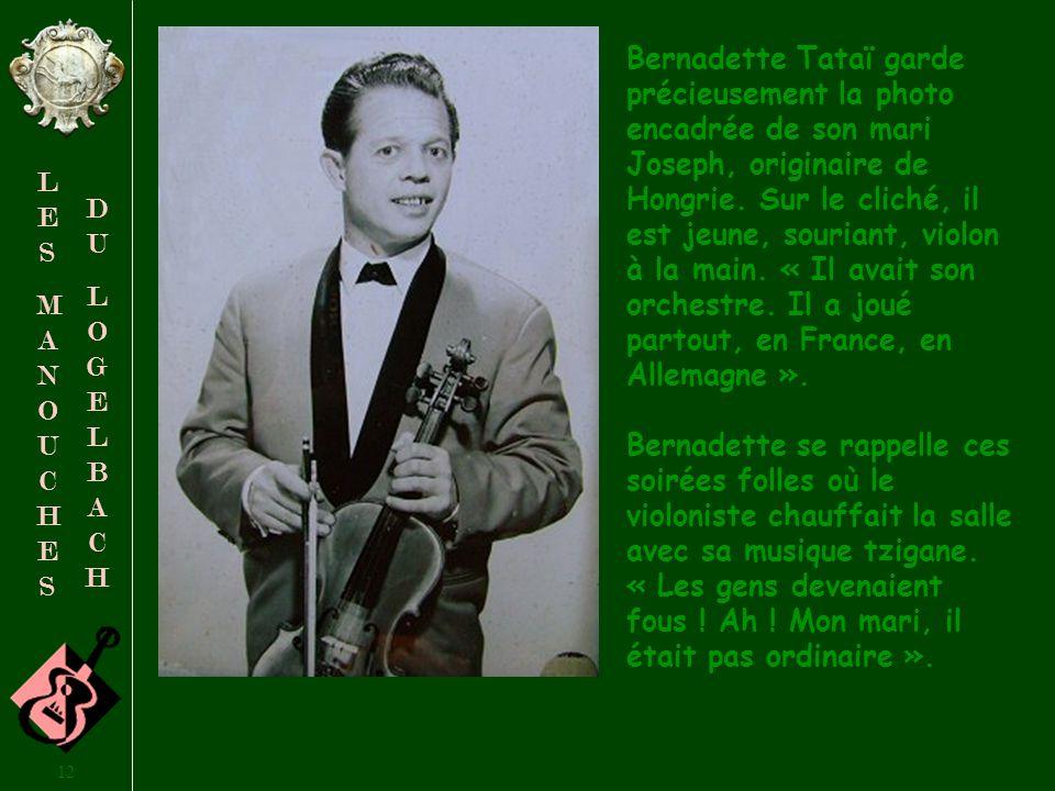 Bernadette Tataï garde précieusement la photo encadrée de son mari Joseph, originaire de Hongrie. Sur le cliché, il est jeune, souriant, violon à la main. « Il avait son orchestre. Il a joué partout, en France, en Allemagne ».