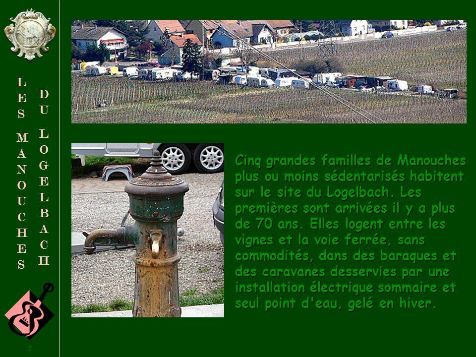 Cinq grandes familles de Manouches plus ou moins sédentarisés habitent sur le site du Logelbach.