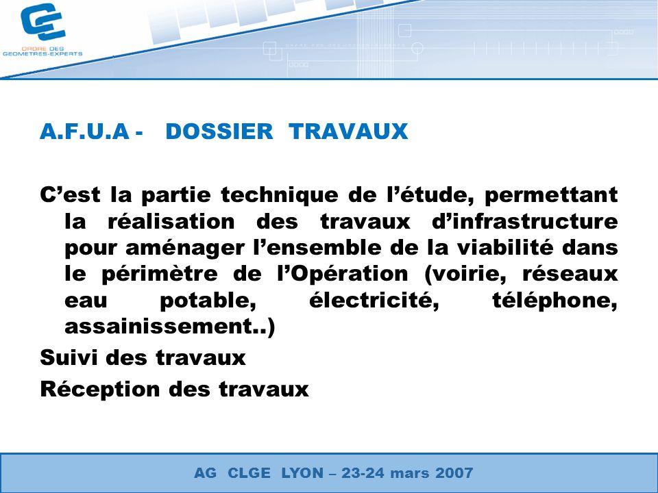 A.F.U.A - DOSSIER TRAVAUX C'est la partie technique de l'étude, permettant la réalisation des travaux d'infrastructure pour aménager l'ensemble de la viabilité dans le périmètre de l'Opération (voirie, réseaux eau potable, électricité, téléphone, assainissement..) Suivi des travaux Réception des travaux