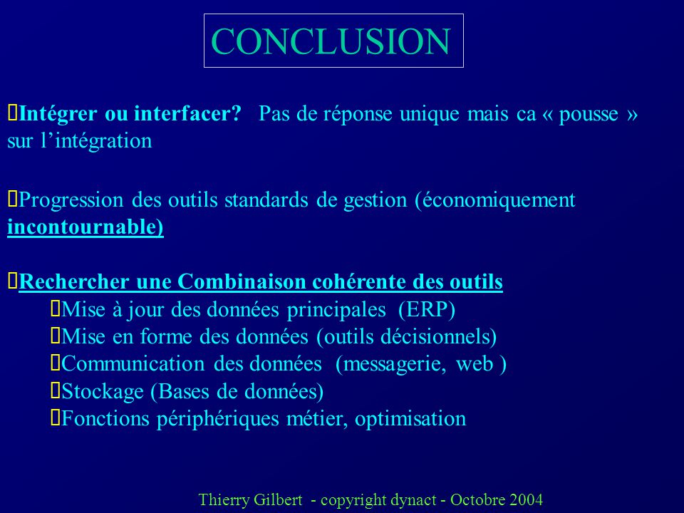 CONCLUSION Intégrer ou interfacer Pas de réponse unique mais ca « pousse » sur l'intégration.