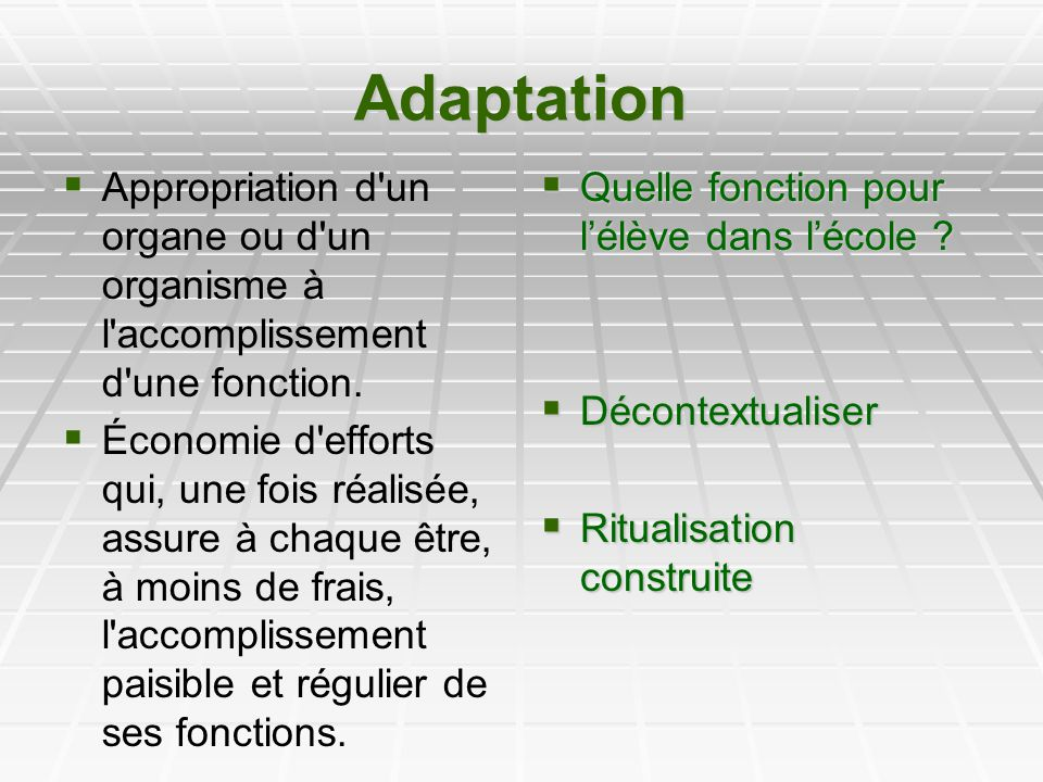 Adaptation Appropriation d un organe ou d un organisme à l accomplissement d une fonction.