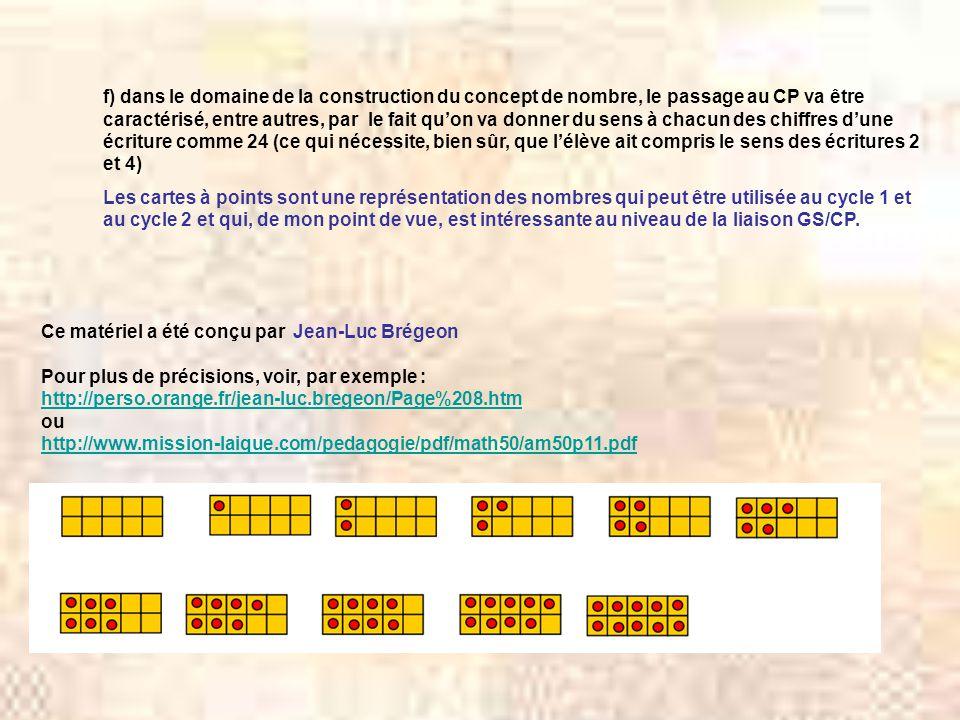 f) dans le domaine de la construction du concept de nombre, le passage au CP va être caractérisé, entre autres, par le fait qu'on va donner du sens à chacun des chiffres d'une écriture comme 24 (ce qui nécessite, bien sûr, que l'élève ait compris le sens des écritures 2 et 4)