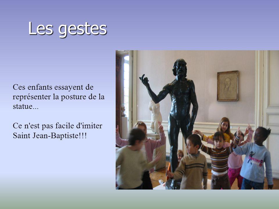 Les gestes Ces enfants essayent de représenter la posture de la statue...