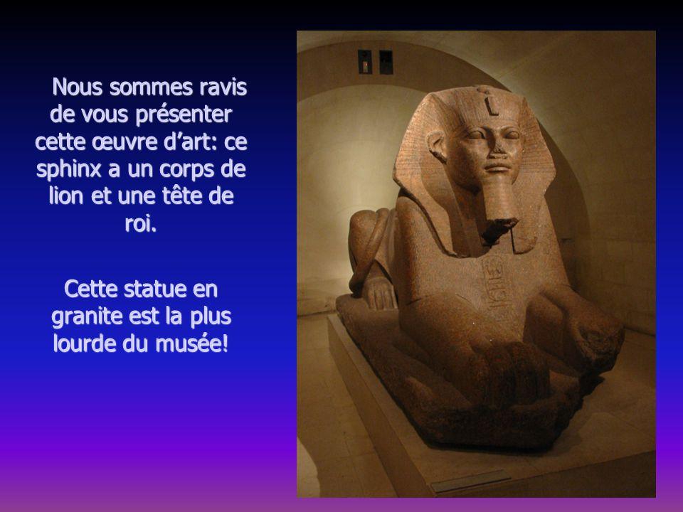 Cette statue en granite est la plus lourde du musée!