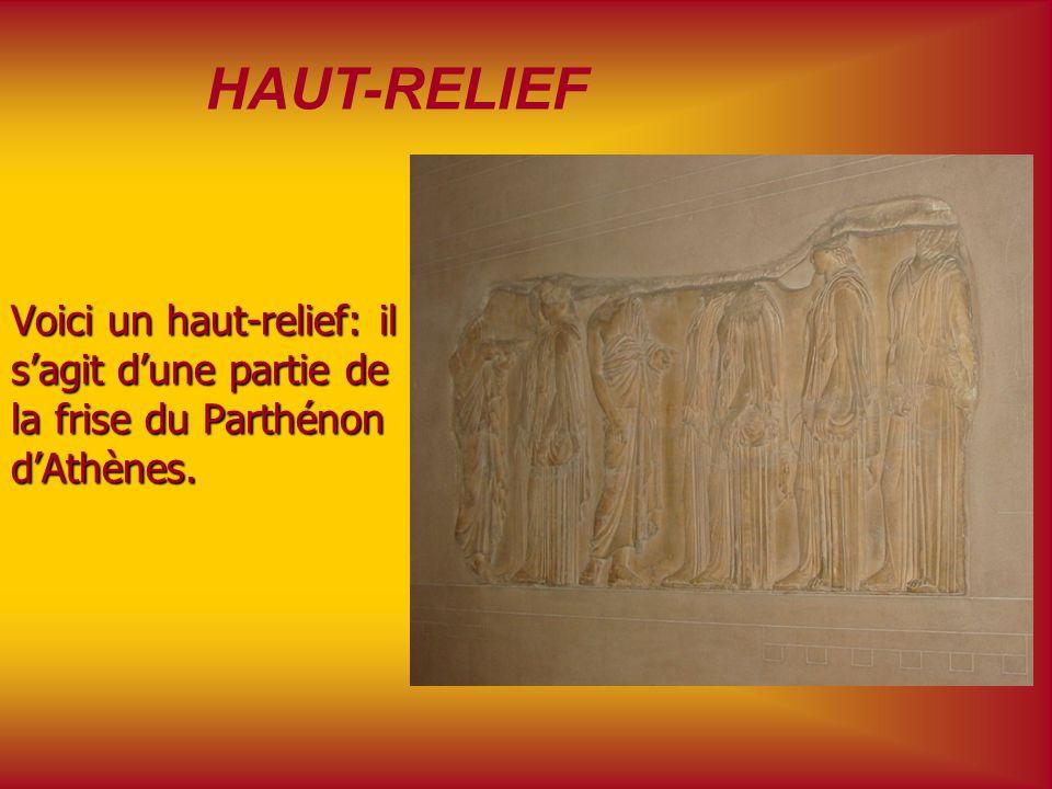 HAUT-RELIEF Voici un haut-relief: il s'agit d'une partie de la frise du Parthénon d'Athènes.