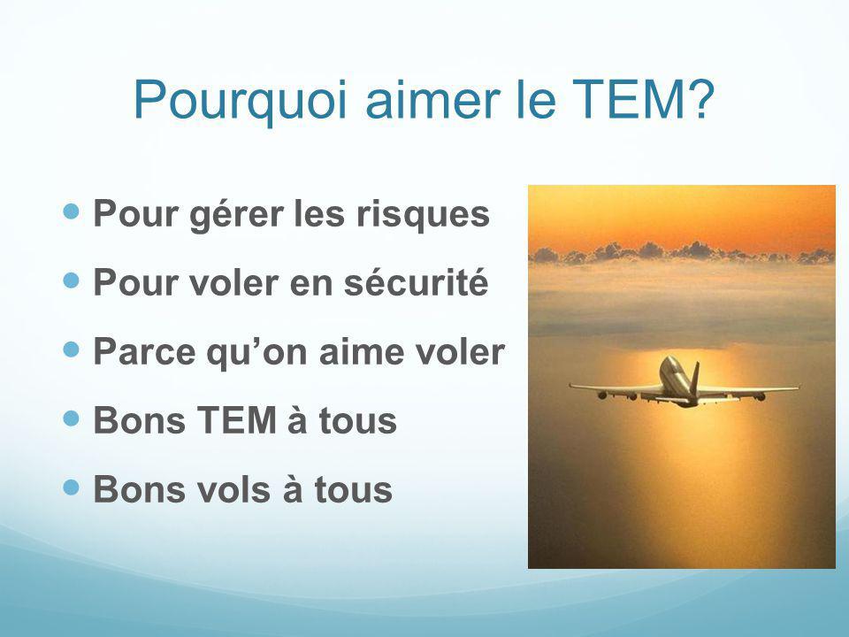 Pourquoi aimer le TEM Pour gérer les risques Pour voler en sécurité