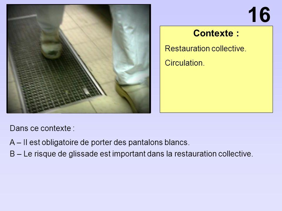 16 Contexte : Restauration collective. Circulation. Dans ce contexte :