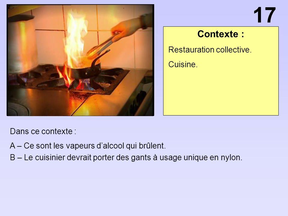 17 Contexte : Restauration collective. Cuisine. Dans ce contexte :