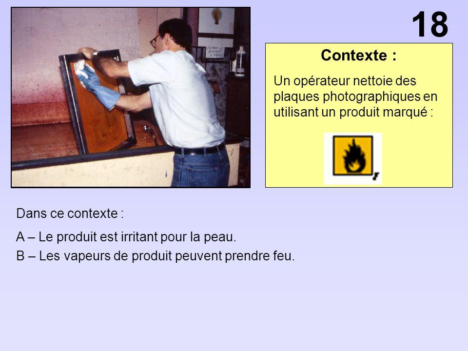 18 Contexte : Un opérateur nettoie des plaques photographiques en utilisant un produit marqué : Dans ce contexte :