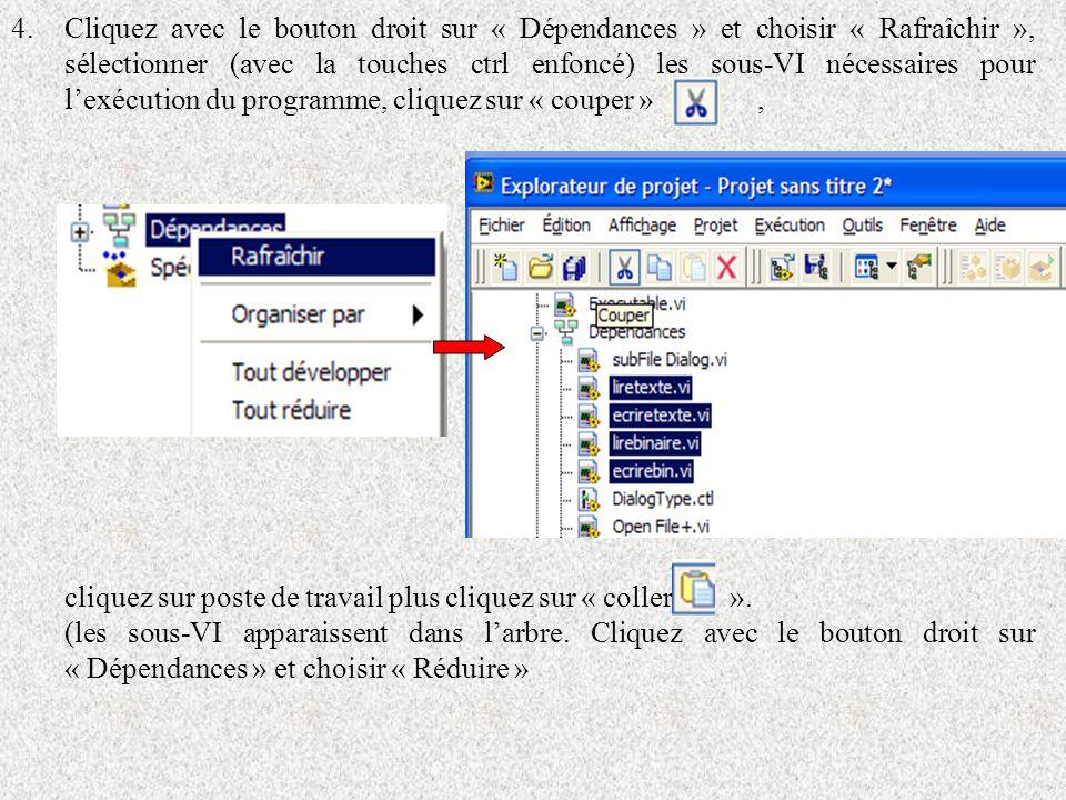 Cliquez avec le bouton droit sur « Dépendances » et choisir « Rafraîchir », sélectionner (avec la touches ctrl enfoncé) les sous-VI nécessaires pour l'exécution du programme, cliquez sur « couper » ,