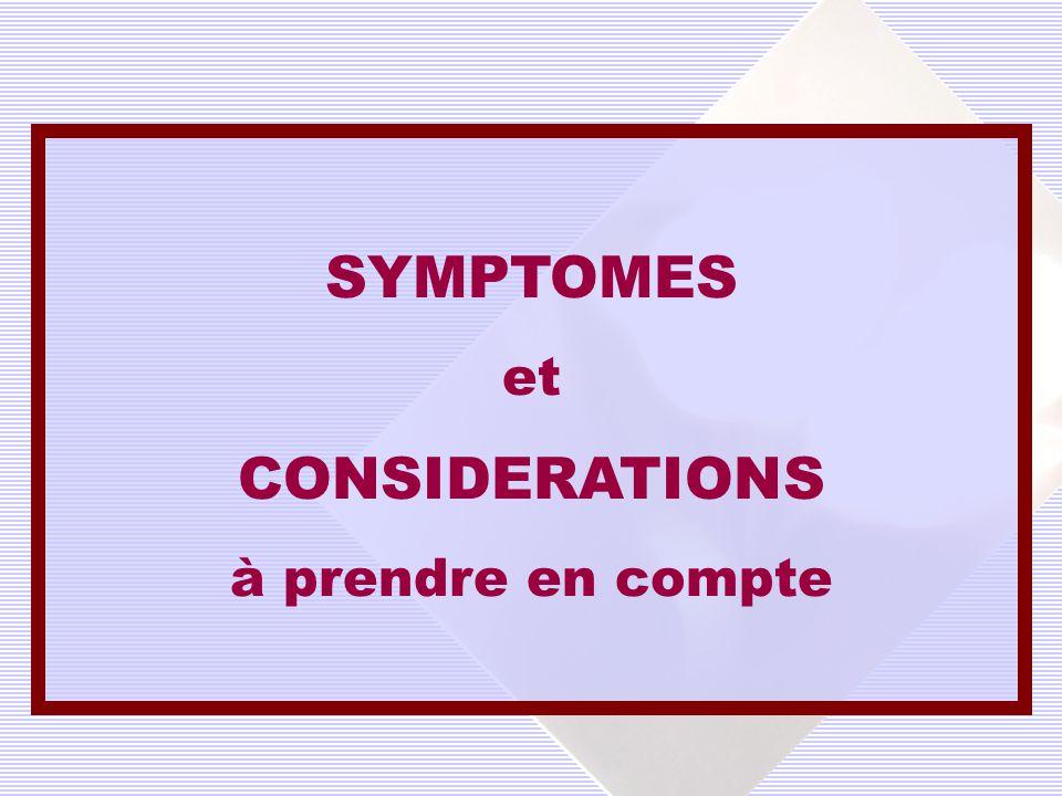 SYMPTOMES et CONSIDERATIONS à prendre en compte
