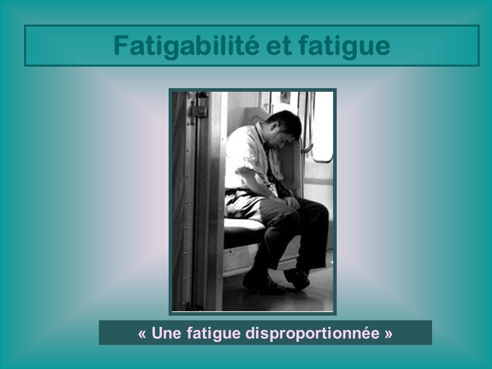 « Une fatigue disproportionnée »