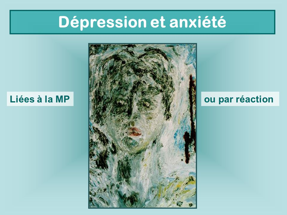 Dépression et anxiété Liées à la MP ou par réaction