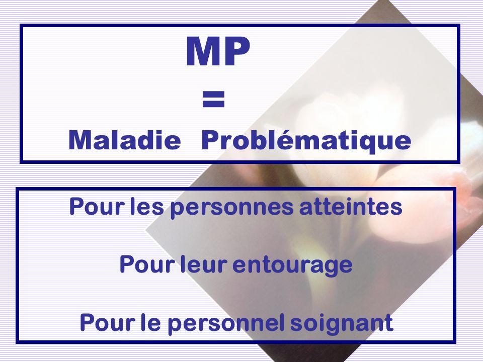 MP = Maladie Problématique Pour les personnes atteintes