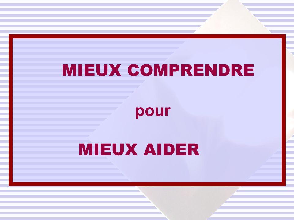 MIEUX COMPRENDRE pour MIEUX AIDER