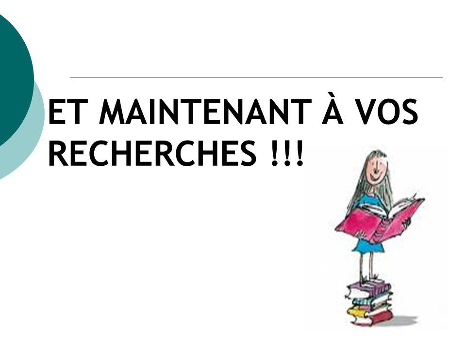 ET MAINTENANT À VOS RECHERCHES !!!