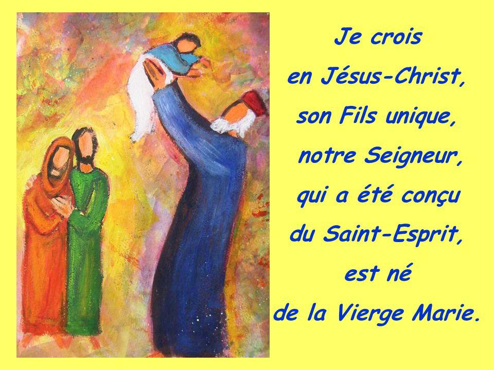Je crois en Jésus-Christ, son Fils unique, notre Seigneur, qui a été conçu. du Saint-Esprit, est né.