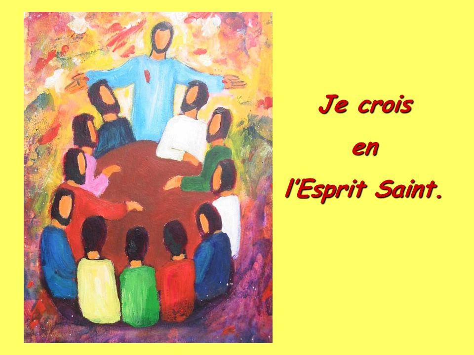 Je crois en l'Esprit Saint.