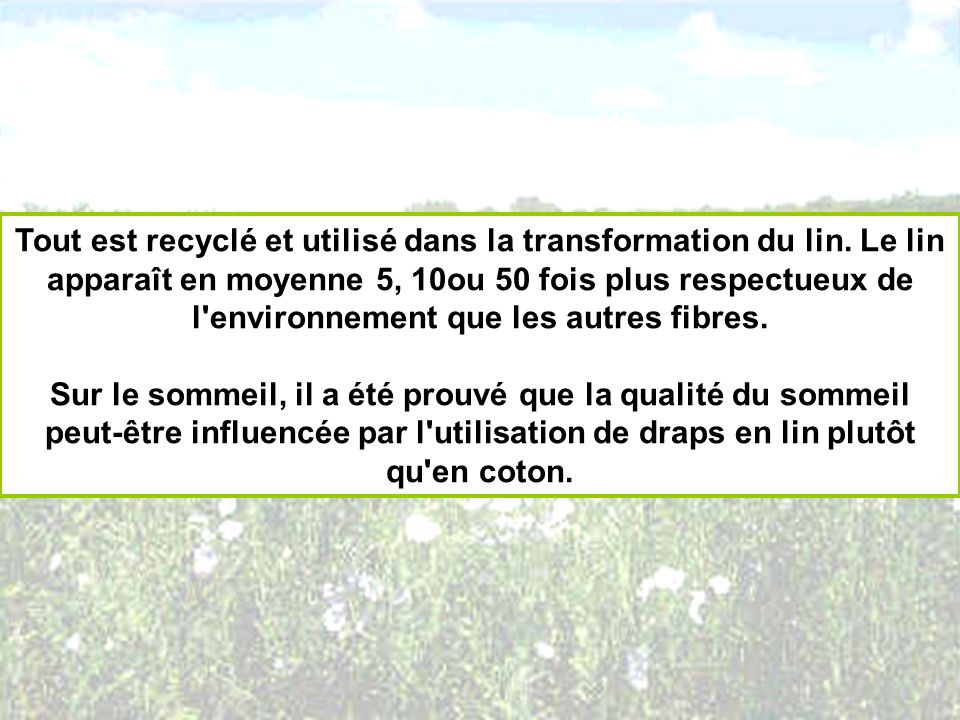 Tout est recyclé et utilisé dans la transformation du lin