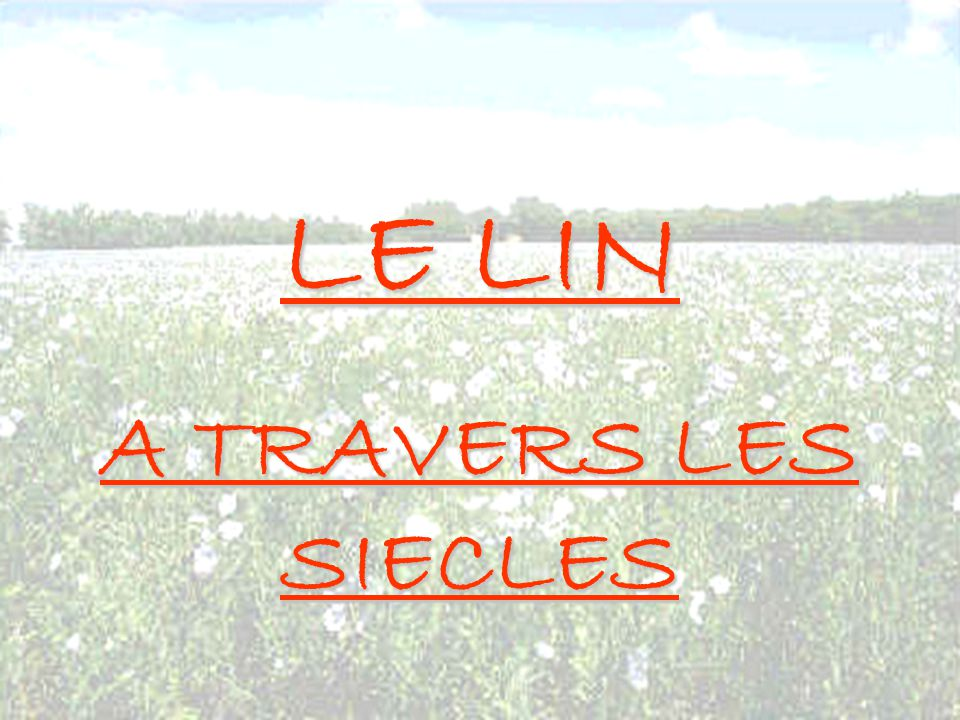 LE LIN A TRAVERS LES SIECLES