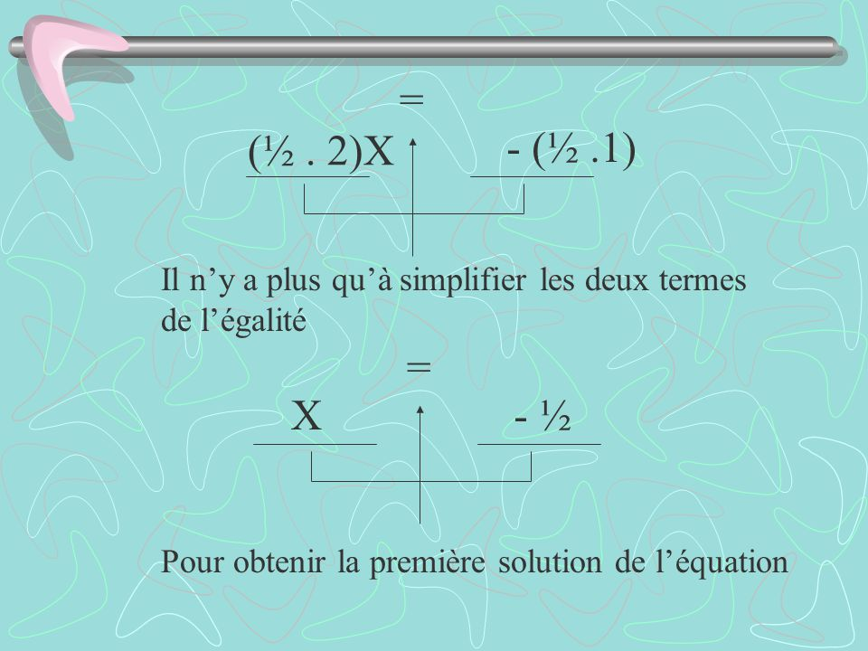 (½ . 2)X - (½ .1) = Il n'y a plus qu'à simplifier les deux termes.