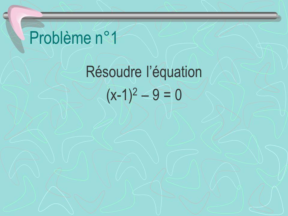 Problème n°1 Résoudre l'équation (x-1)2 – 9 = 0