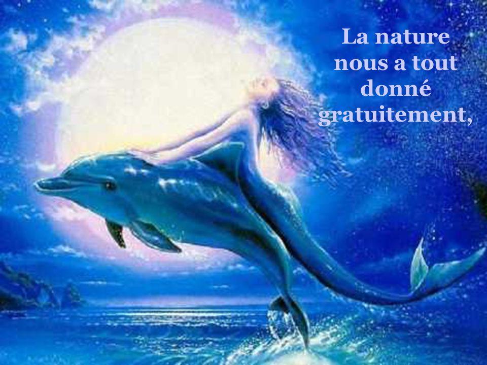 La nature nous a tout donné gratuitement,