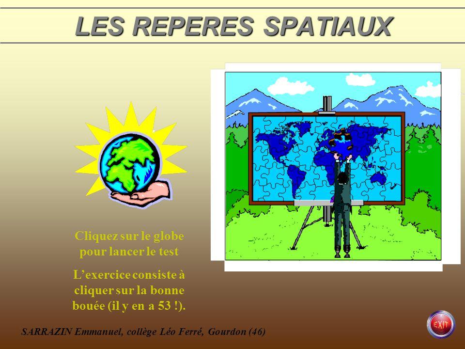 LES REPERES SPATIAUX Cliquez sur le globe pour lancer le test