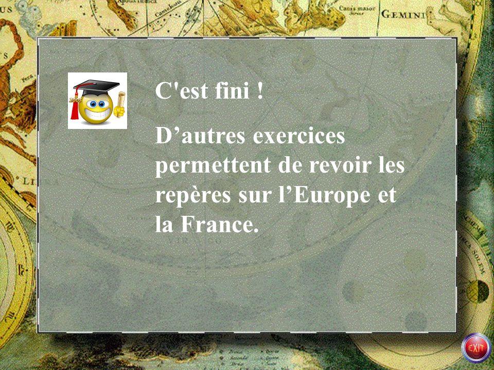 C est fini ! D'autres exercices permettent de revoir les repères sur l'Europe et la France.