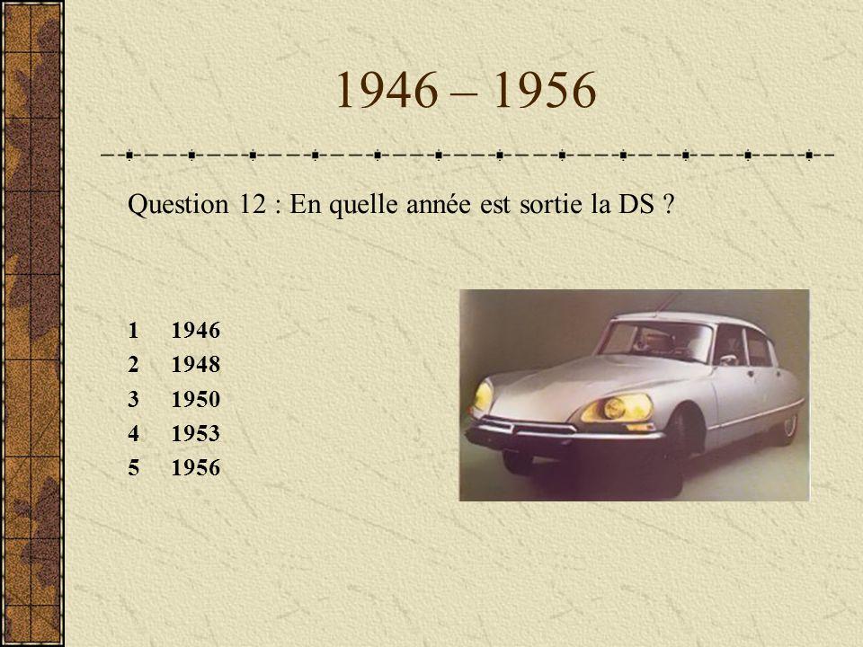 1946 – 1956 Question 12 : En quelle année est sortie la DS 1 1946