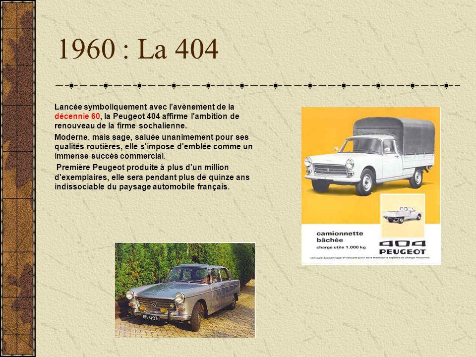 1960 : La 404 Lancée symboliquement avec l avènement de la décennie 60, la Peugeot 404 affirme l ambition de renouveau de la firme sochalienne.