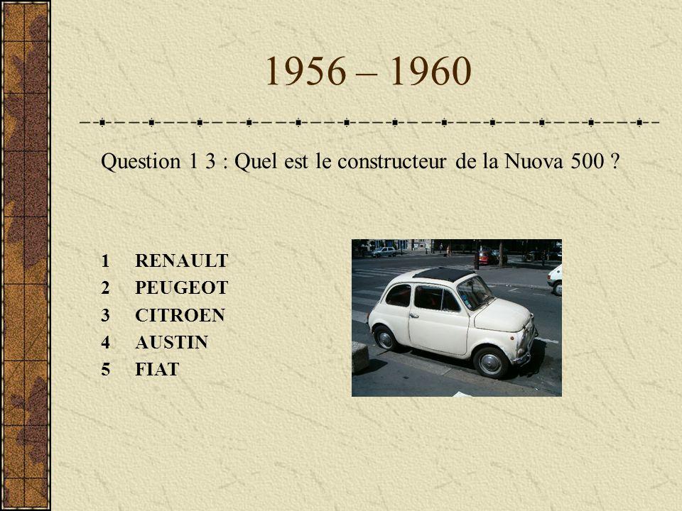 1956 – 1960 Question 1 3 : Quel est le constructeur de la Nuova 500