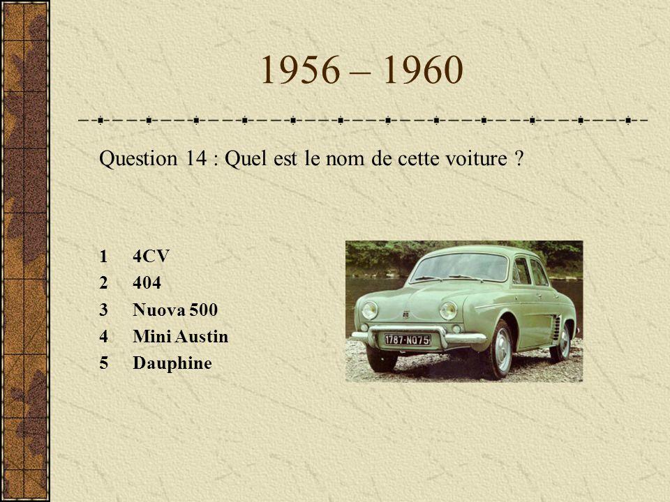 1956 – 1960 Question 14 : Quel est le nom de cette voiture 4CV 404