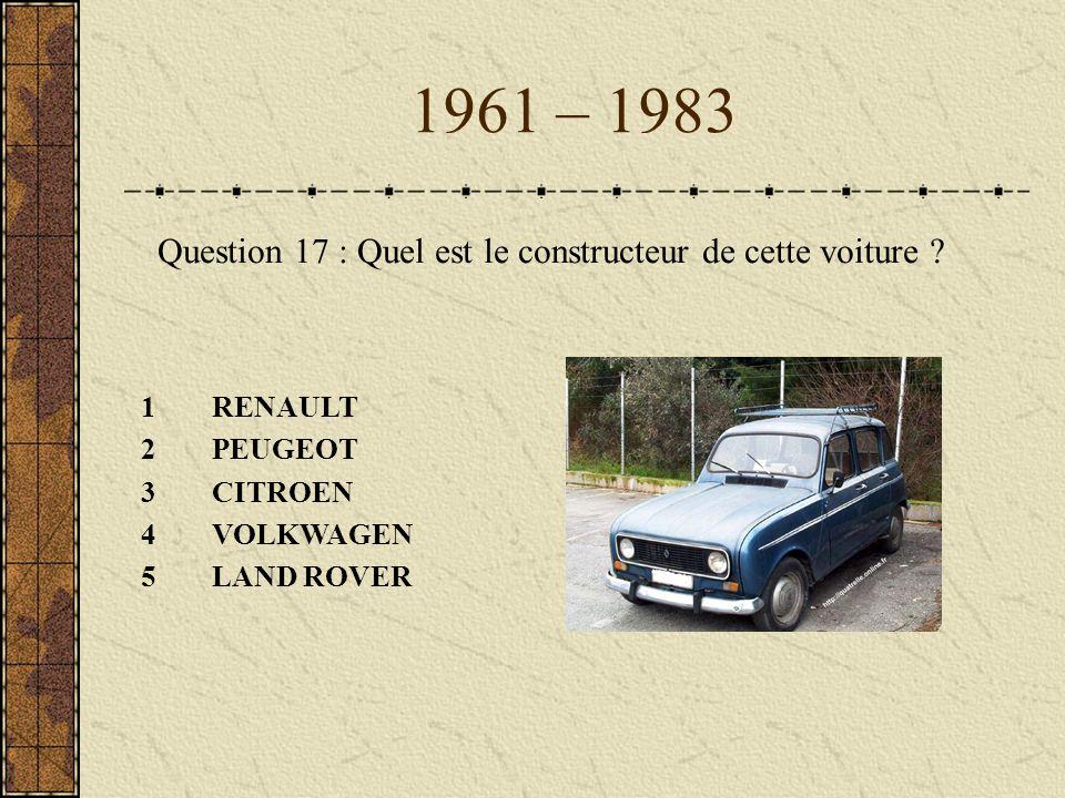 1961 – 1983 Question 17 : Quel est le constructeur de cette voiture