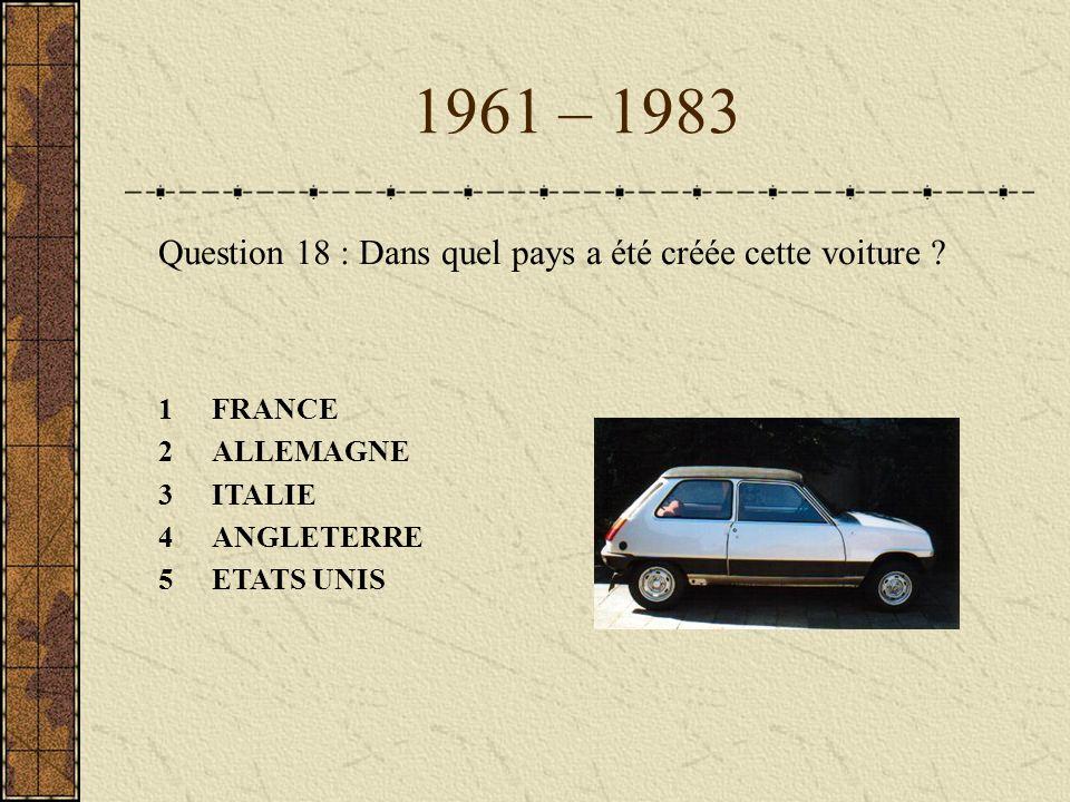 1961 – 1983 Question 18 : Dans quel pays a été créée cette voiture