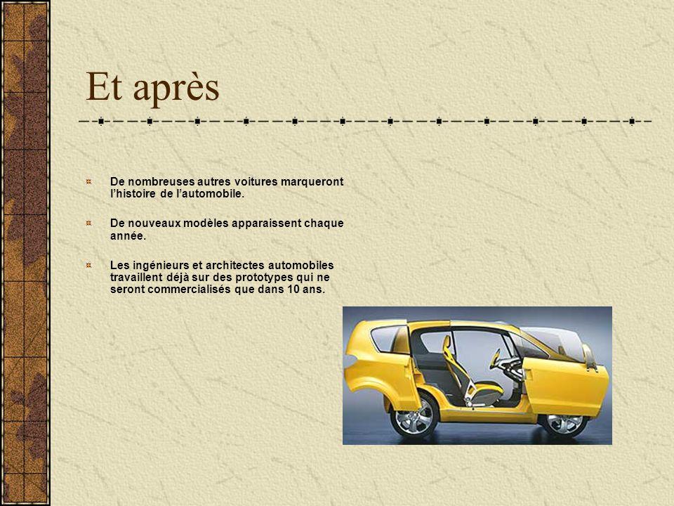 Et après De nombreuses autres voitures marqueront l'histoire de l'automobile. De nouveaux modèles apparaissent chaque année.