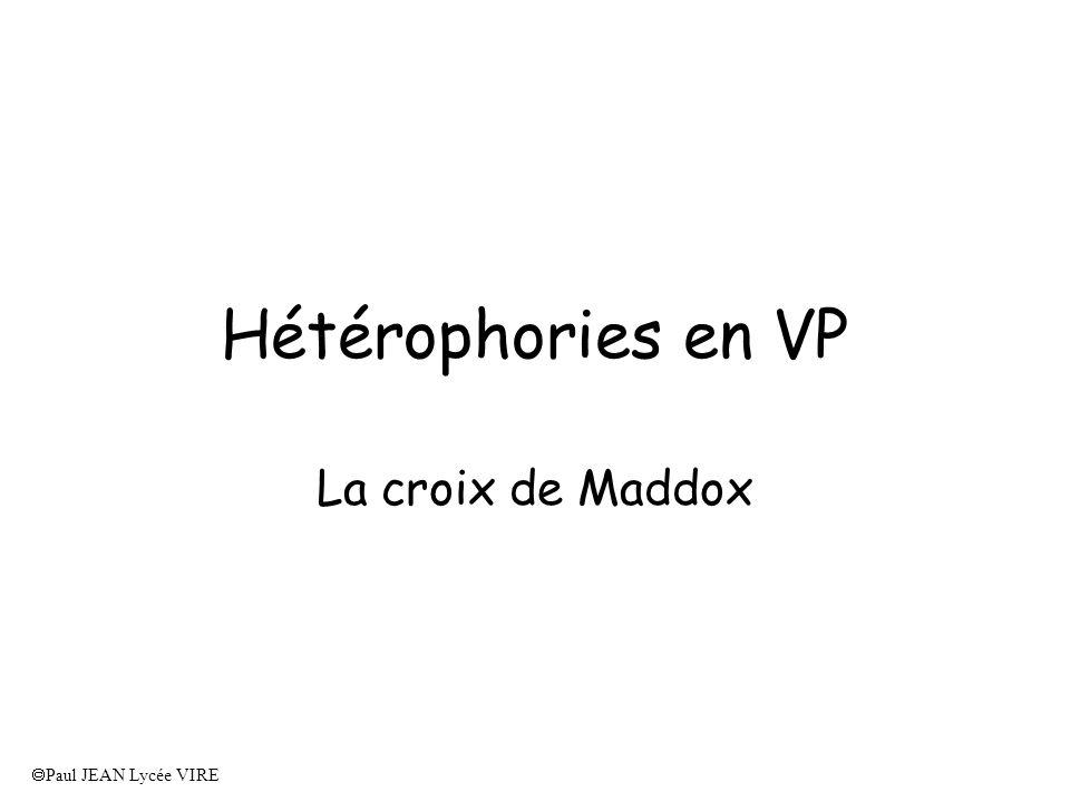 Hétérophories en VP La croix de Maddox Paul JEAN Lycée VIRE