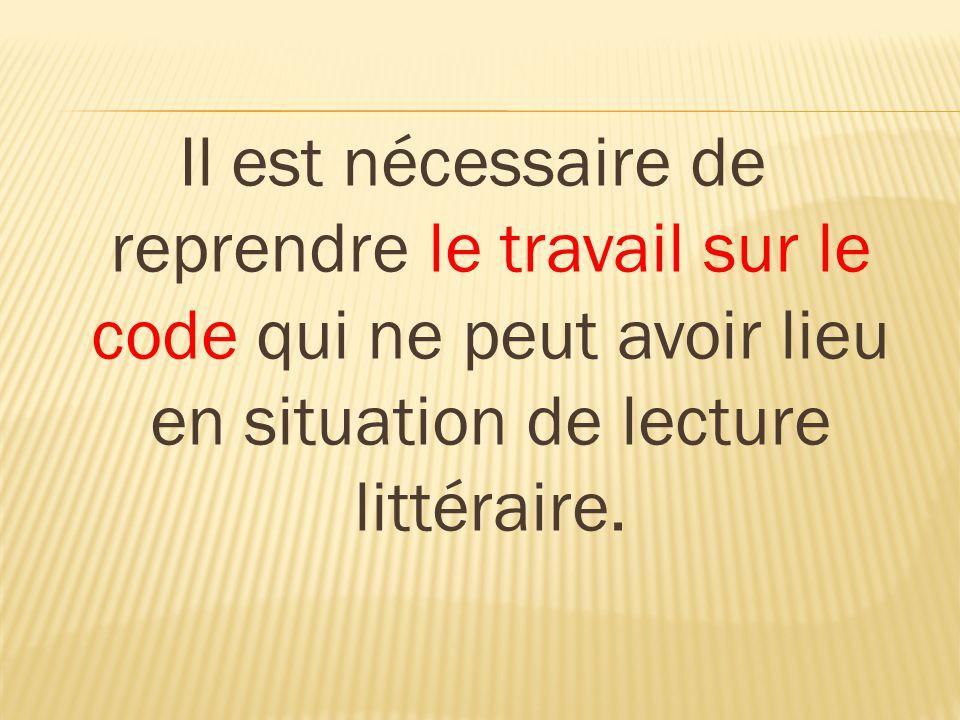 Il est nécessaire de reprendre le travail sur le code qui ne peut avoir lieu en situation de lecture littéraire.