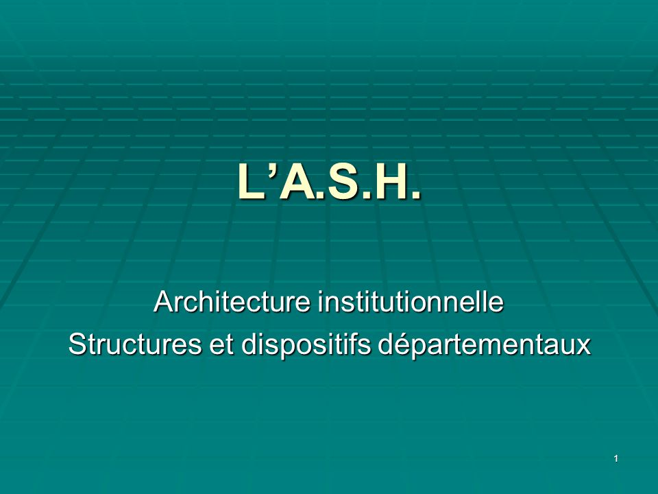 Architecture institutionnelle Structures et dispositifs départementaux